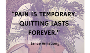 """Pain is temporary. Quitting lasts"
